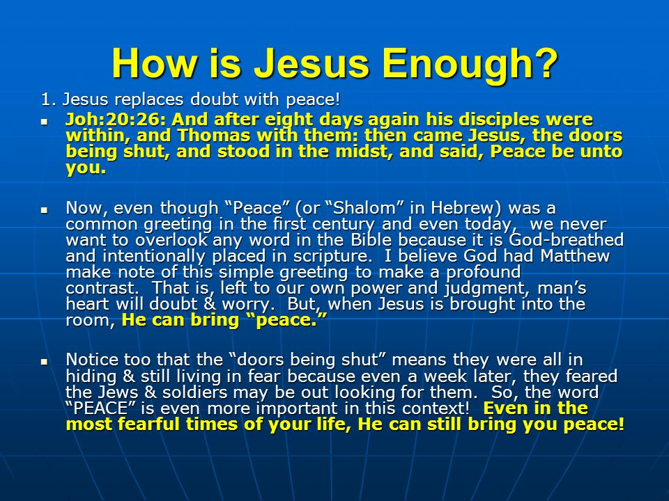 How is Jesus Enough. 1. Jesus replaces doubt with peace.