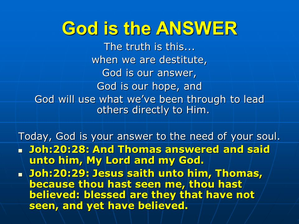 God is the ANSWER The truth is this...