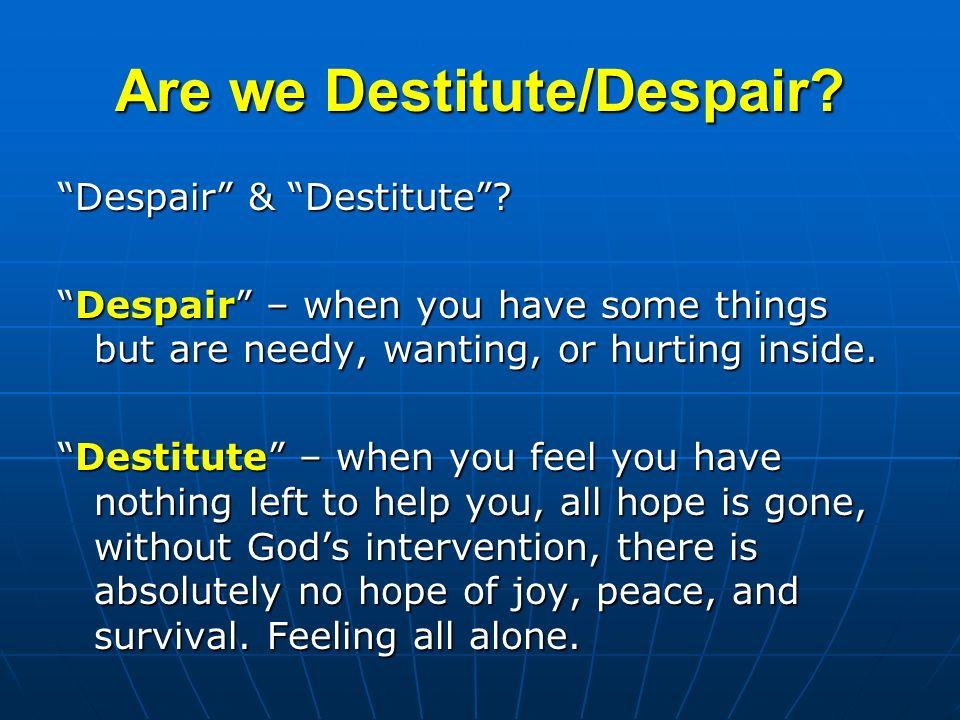 Are we Destitute/Despair. Despair & Destitute.