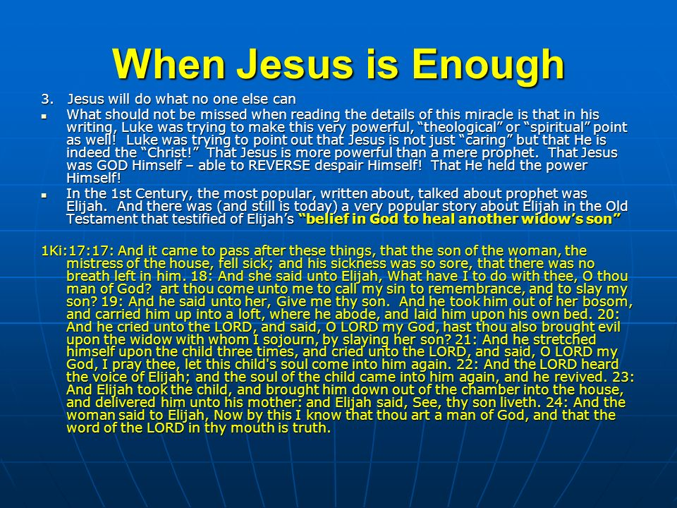 When Jesus is Enough 3.Jesus will do what no one else can BUT IN LUKE 7, Jesus IS the Healer!.
