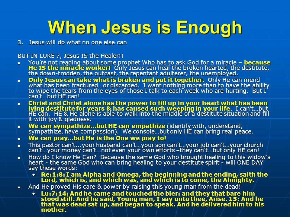When Jesus is Enough 3. Jesus will do what no one else can BUT IN LUKE 7, Jesus IS the Healer!.