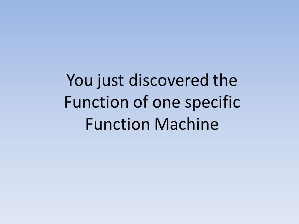 You just discovered the Function of one specific Function Machine