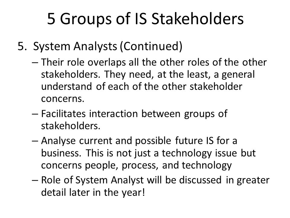 5. System Analysts (Continued) – Their role overlaps all the other roles of the other stakeholders. They need, at the least, a general understand of e