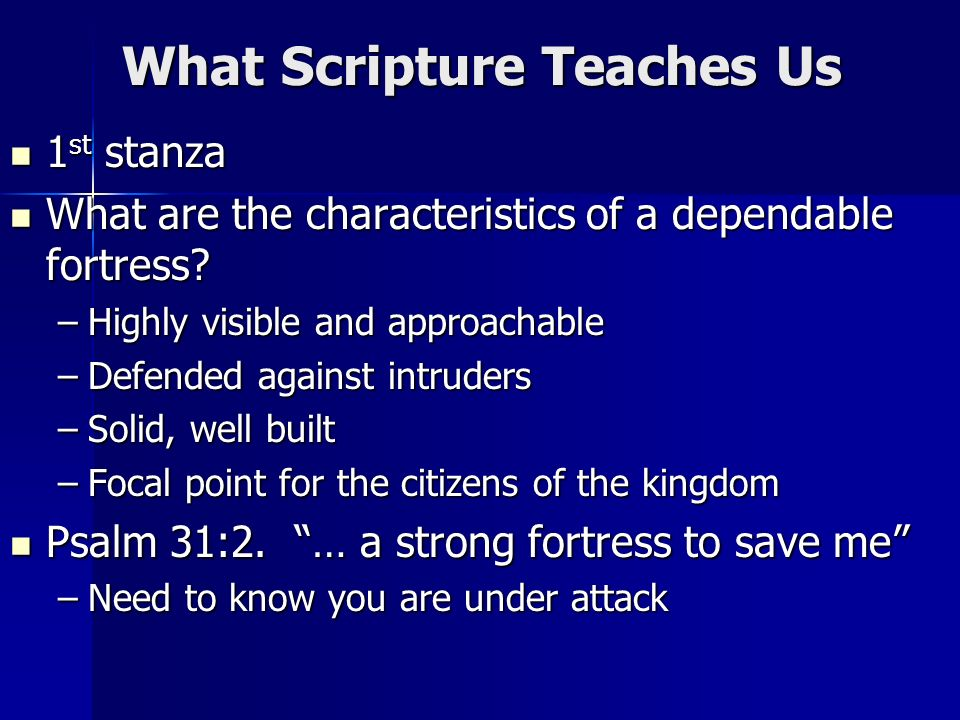 What Scripture Teaches Us 1 st stanza 1 st stanza What are the characteristics of a dependable fortress.