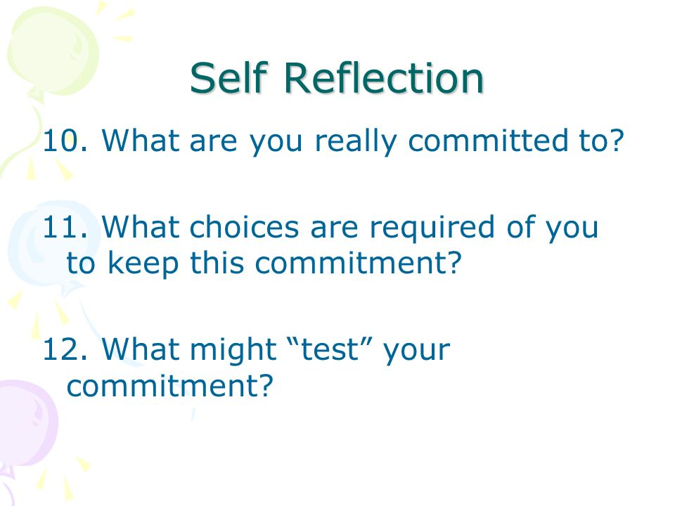 Self Reflection 10. What are you really committed to.