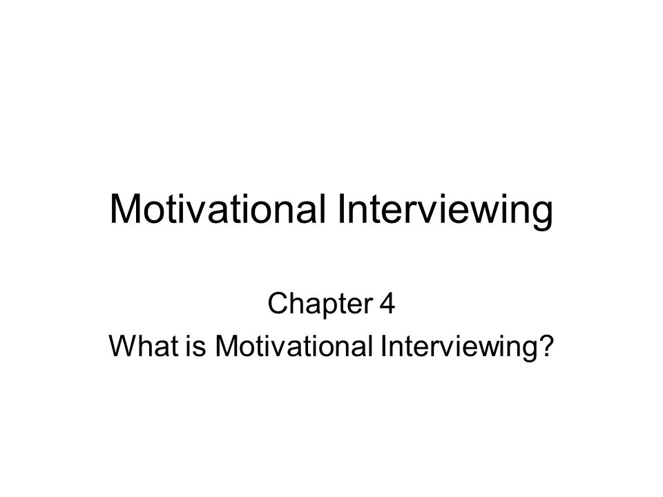 Motivational Interviewing Chapter 4 What is Motivational Interviewing?
