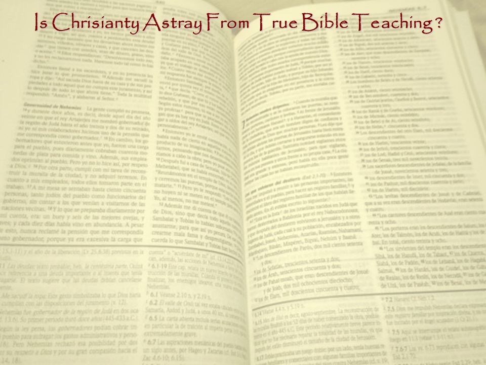 Is Chrisianty Astray From True Bible Teaching ?