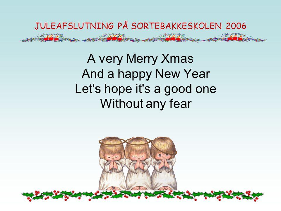 JULEAFSLUTNING PÅ SORTEBAKKESKOLEN 2006 War is over, if you want it War is over now War is over, if you want it War is over now