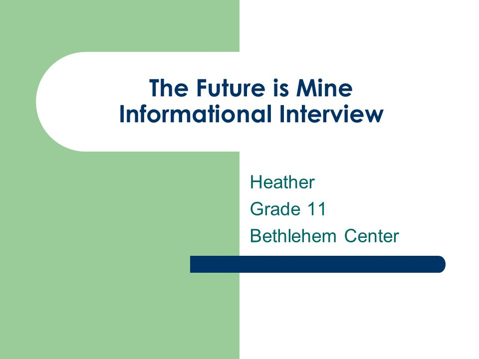 The Future is Mine Informational Interview Heather Grade 11 Bethlehem Center