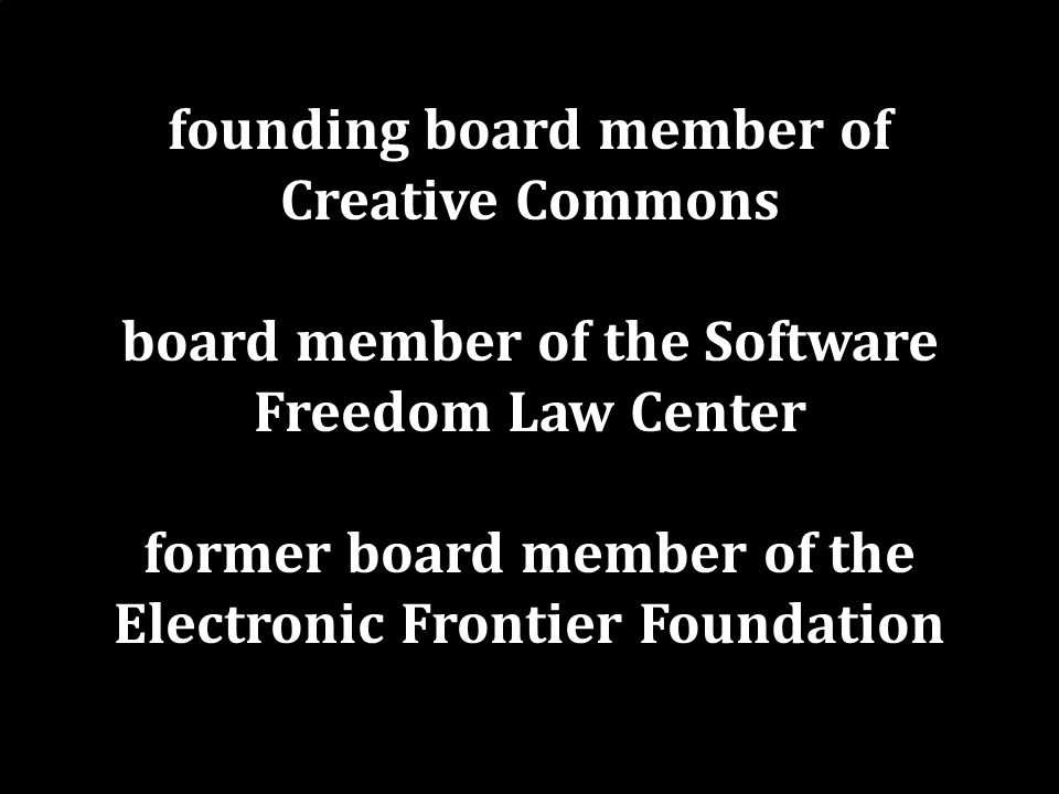 founding board member of Creative Commons board member of the Software Freedom Law Center former board member of the Electronic Frontier Foundation