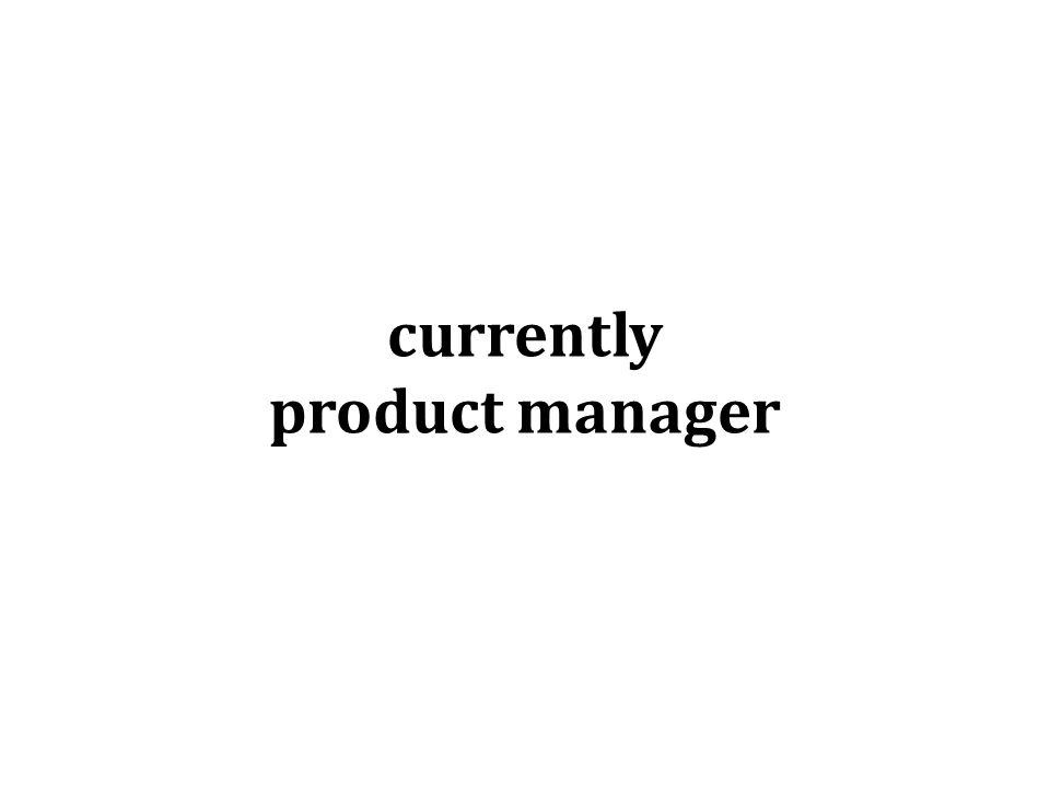 currently product manager