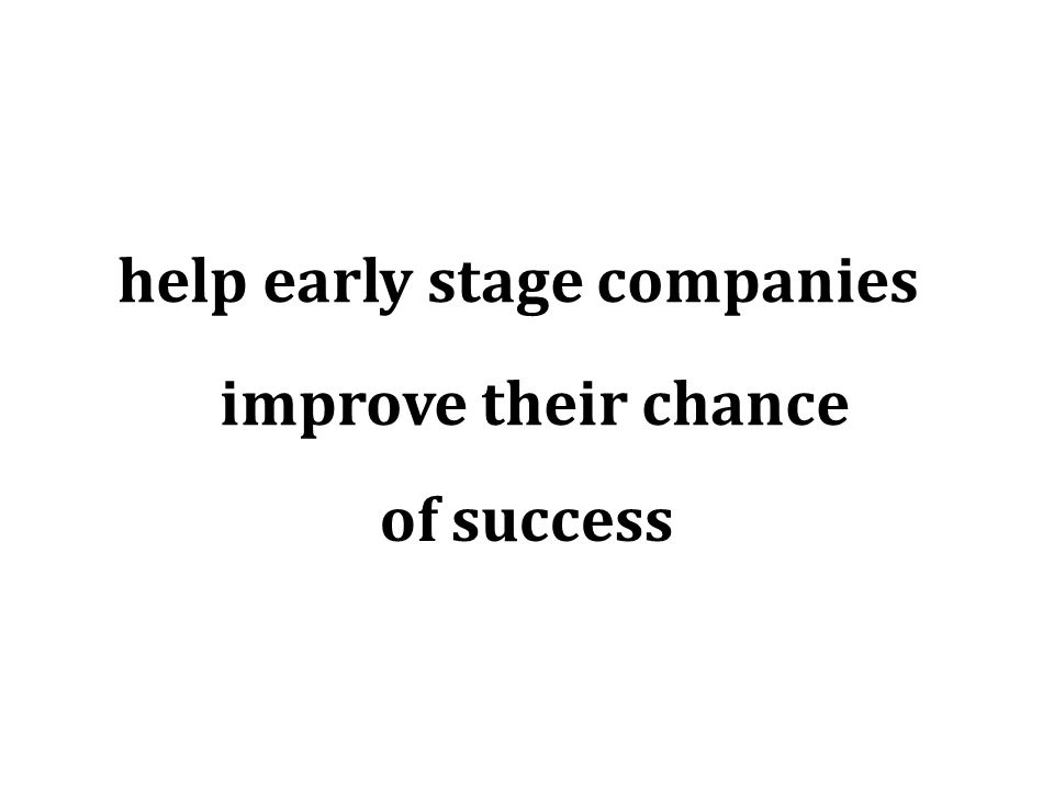 help early stage companies improve their chance of success