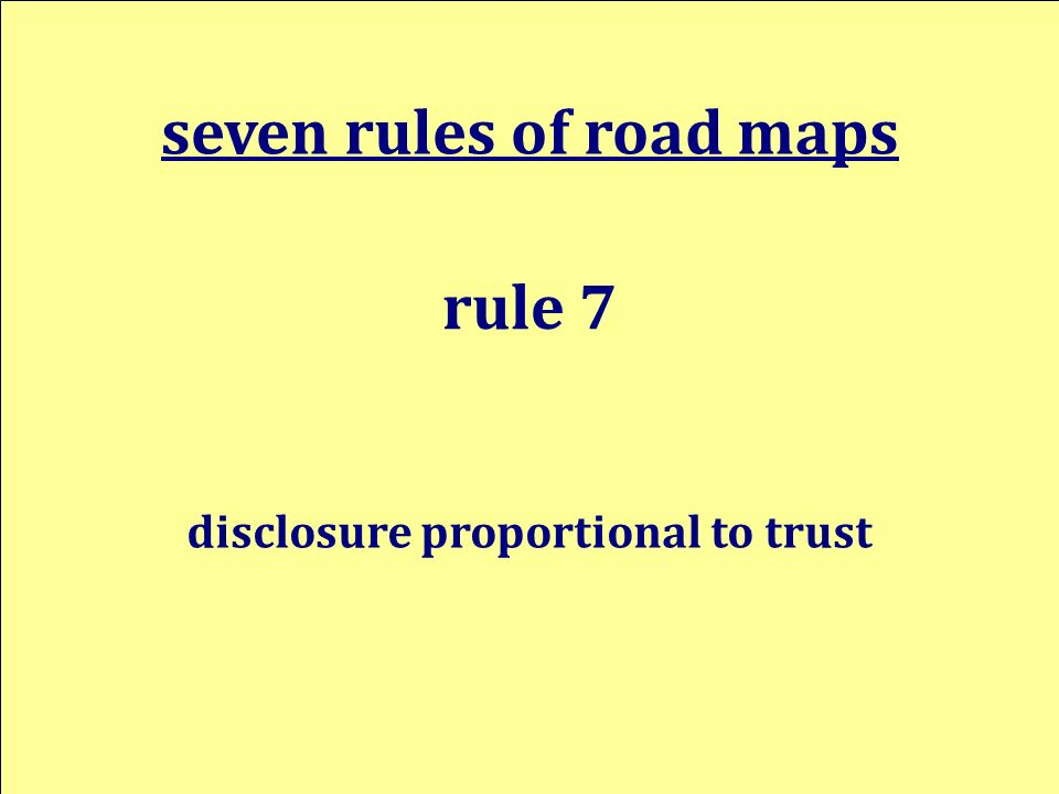 seven rules of road maps rule 7 disclosure proportional to trust