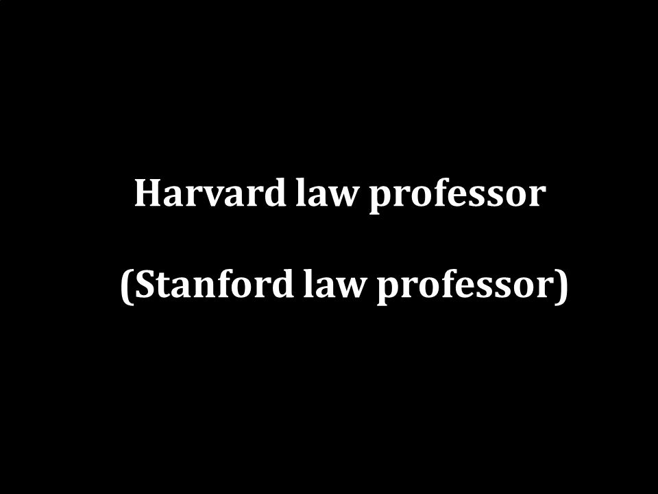 Harvard law professor (Stanford law professor)
