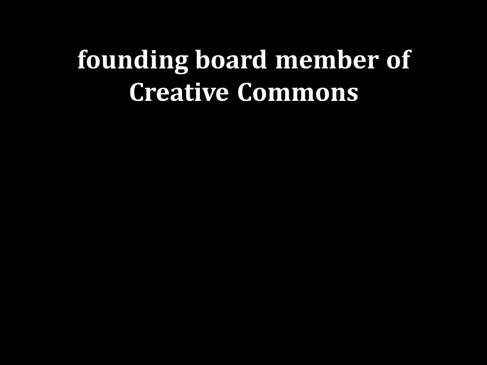 founding board member of Creative Commons board member of the Software Freedom Law Center
