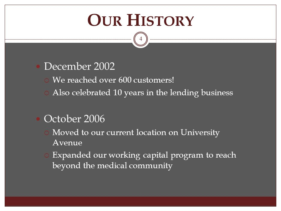 O UR H ISTORY December 2002 We reached over 600 customers.