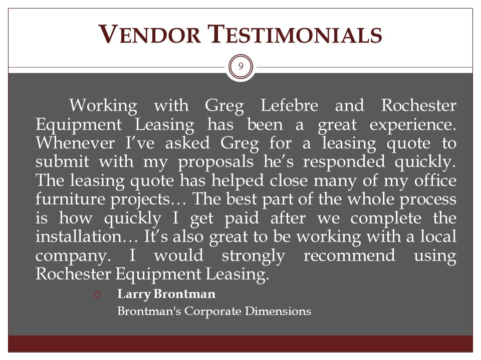 V ENDOR T ESTIMONIALS Working with Greg Lefebre and Rochester Equipment Leasing has been a great experience.