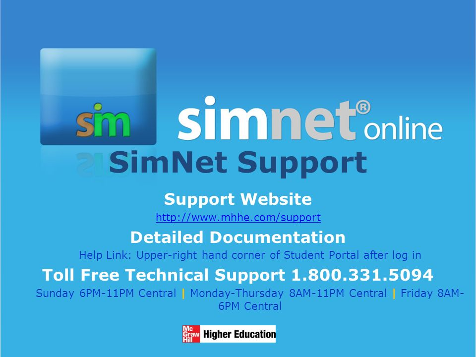 1/13/ SimNet Support Support Website   Detailed Documentation Help Link: Upper-right hand corner of Student Portal after log in Toll Free Technical Support Sunday 6PM-11PM Central | Monday-Thursday 8AM-11PM Central | Friday 8AM- 6PM Central
