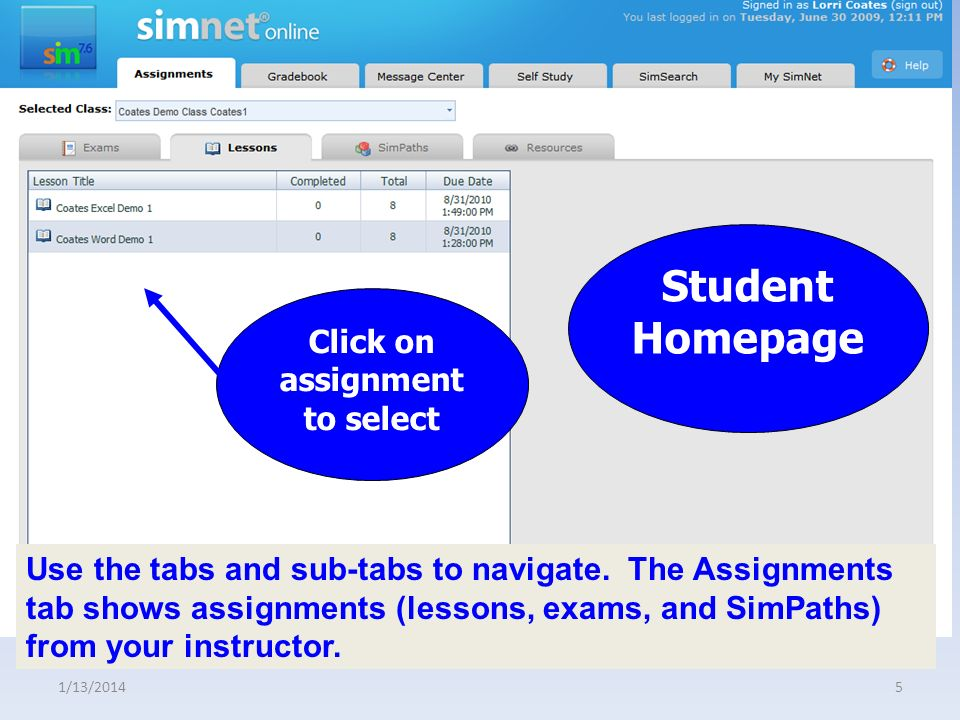 1/13/20145 Click on assignment to select Student Homepage Use the tabs and sub-tabs to navigate.