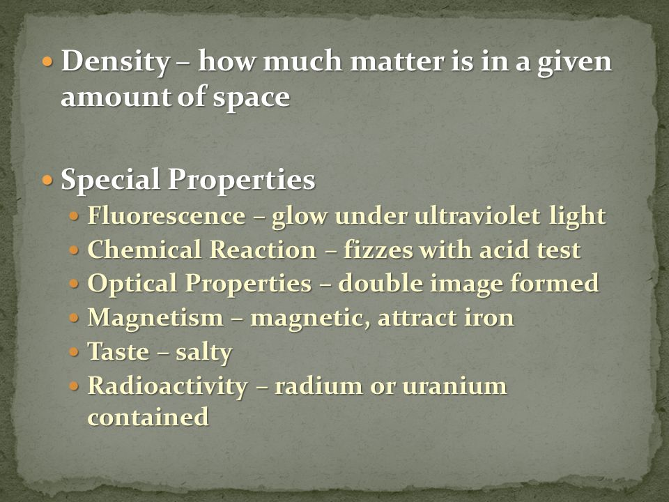 Density – how much matter is in a given amount of space Density – how much matter is in a given amount of space Special Properties Special Properties