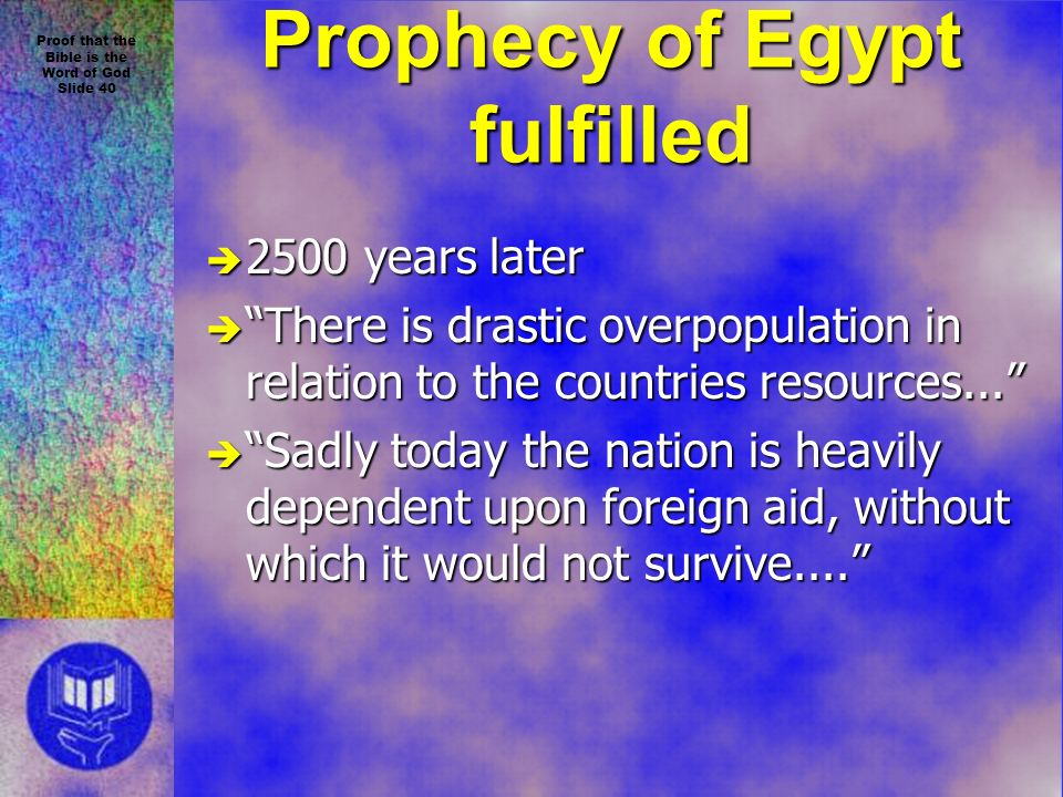 Proof that the Bible is the Word of God Slide 40 Prophecy of Egypt fulfilled è 2500 years later è There is drastic overpopulation in relation to the countries resources...