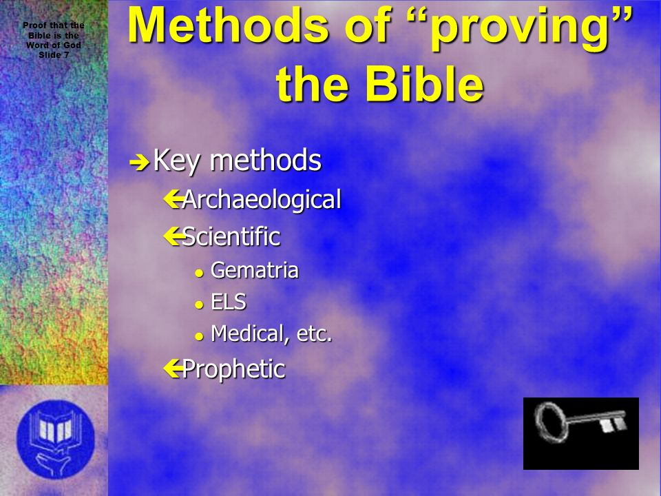 Proof that the Bible is the Word of God Slide 7 Methods of proving the Bible è Key methods çArchaeological çScientific l Gematria l ELS l Medical, etc.