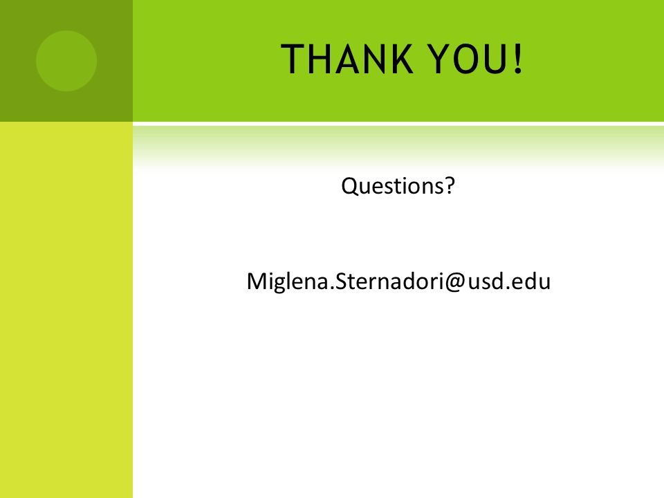 THANK YOU! Questions? Miglena.Sternadori@usd.edu