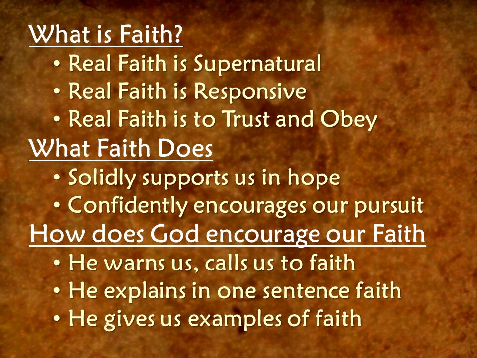 What is Faith? Real Faith is Supernatural Real Faith is Supernatural Real Faith is Responsive Real Faith is Responsive Real Faith is to Trust and Obey