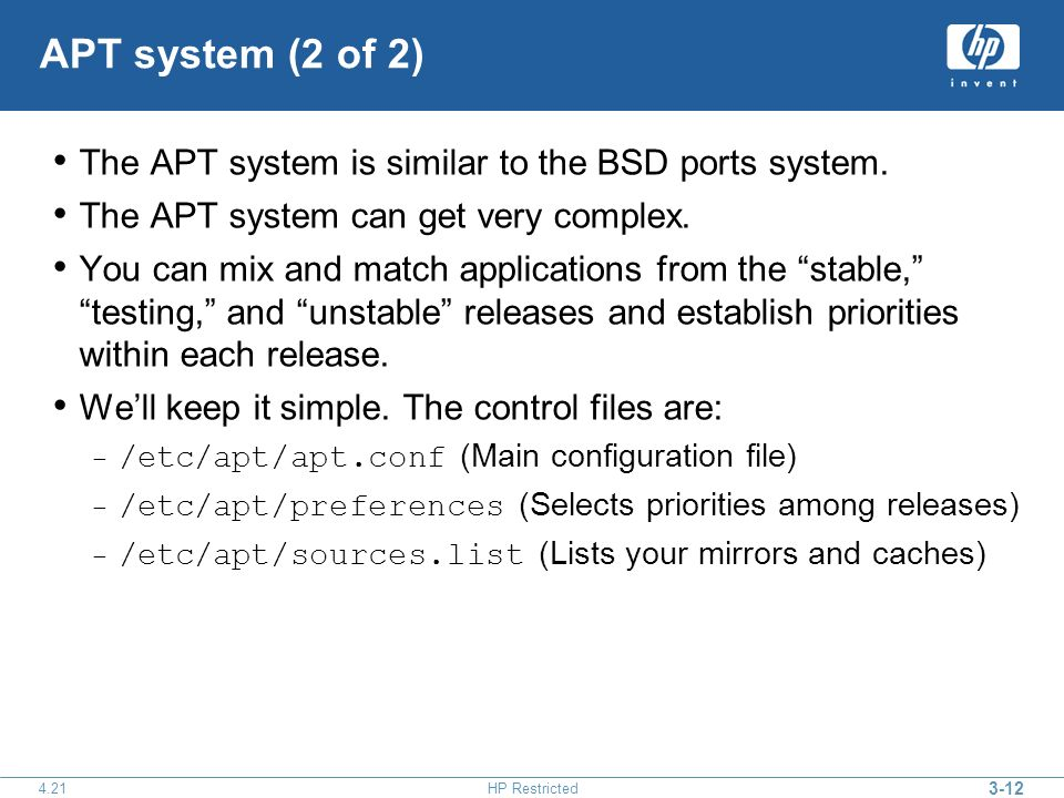 HP Restricted APT system (2 of 2) The APT system is similar to the BSD ports system.