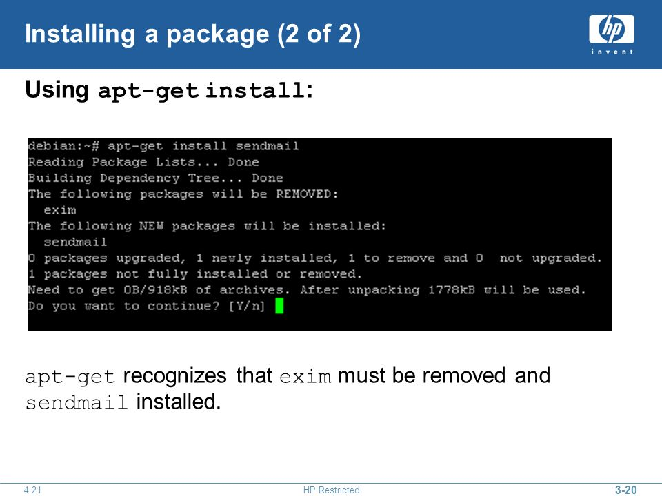 HP Restricted Installing a package (2 of 2) Using apt-get install : apt-get recognizes that exim must be removed and sendmail installed.