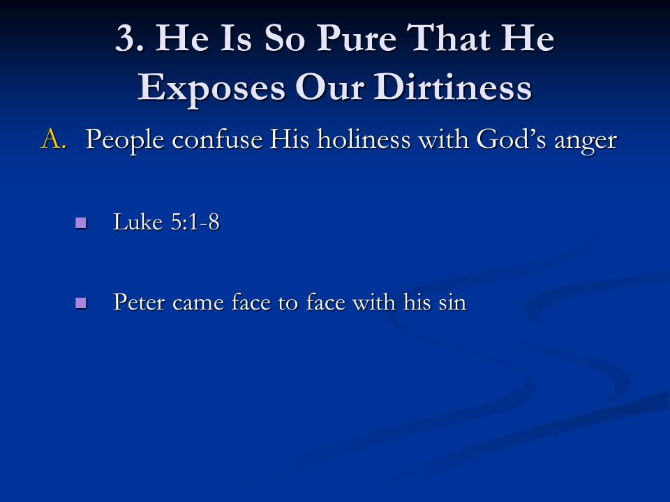 A.People confuse His holiness with Gods anger Luke 5:1-8 Luke 5:1-8 Peter came face to face with his sin Peter came face to face with his sin 3.
