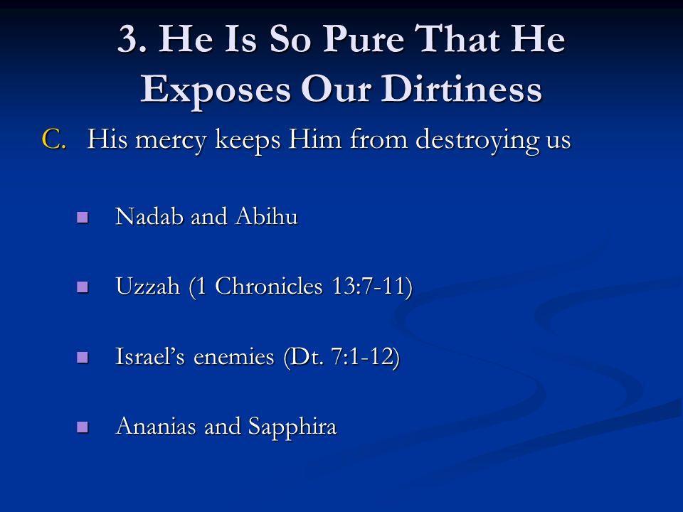 C.His mercy keeps Him from destroying us Nadab and Abihu Nadab and Abihu Uzzah (1 Chronicles 13:7-11) Uzzah (1 Chronicles 13:7-11) Israels enemies (Dt.