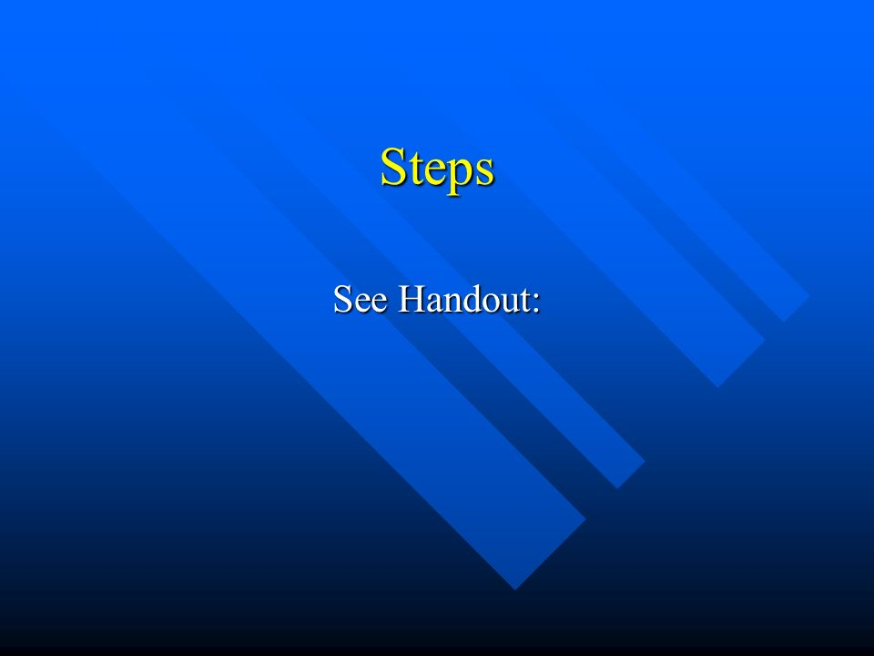 Steps See Handout: