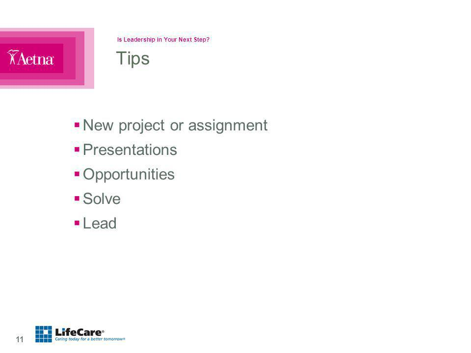 Is Leadership in Your Next Step? 11 Tips New project or assignment Presentations Opportunities Solve Lead