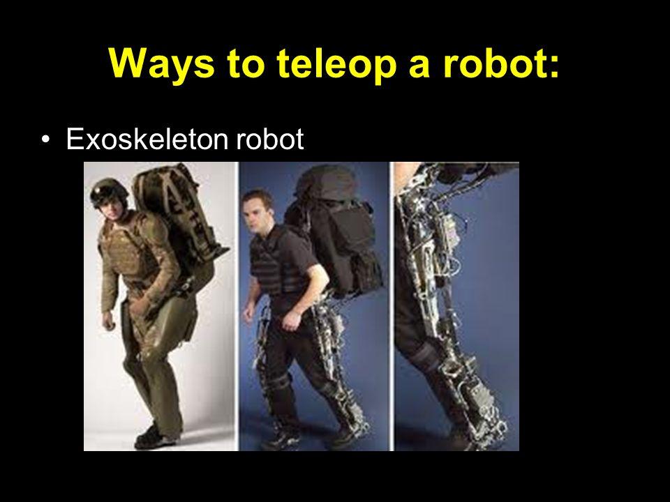 Ways to teleop a robot: Exoskeleton robot