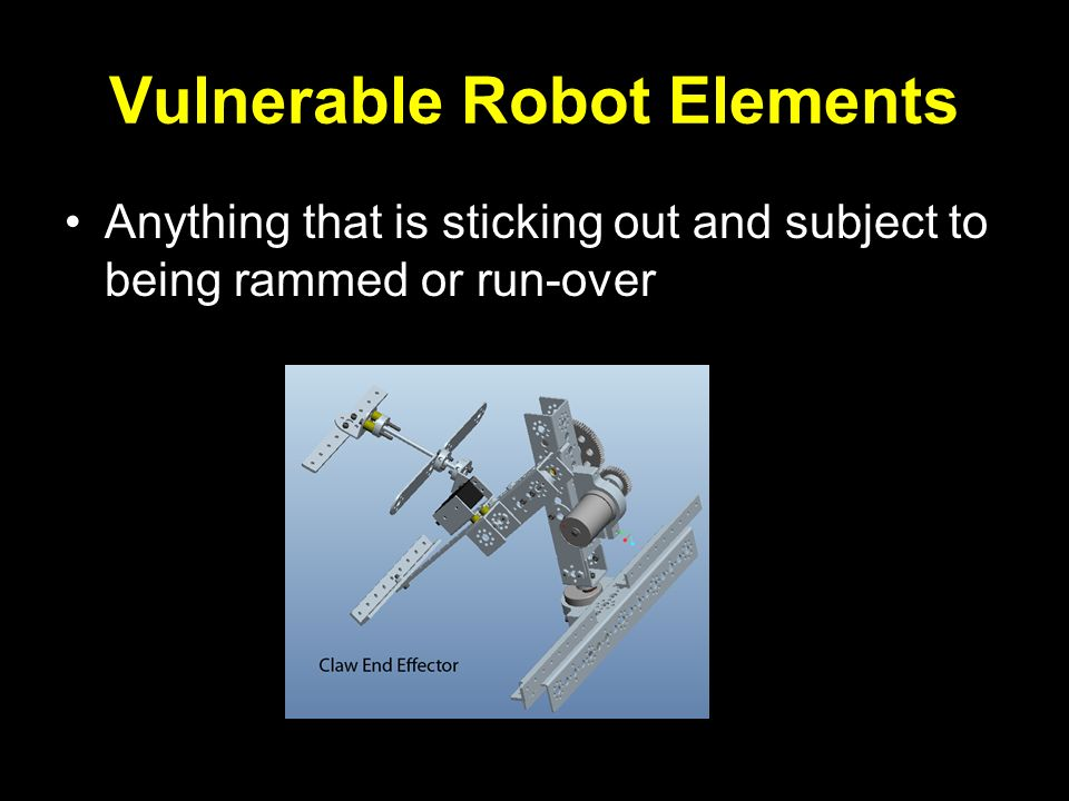 Vulnerable Robot Elements Anything that is sticking out and subject to being rammed or run-over