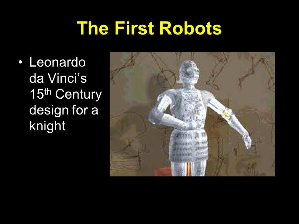 The First Robots Leonardo da Vincis 15 th Century design for a knight