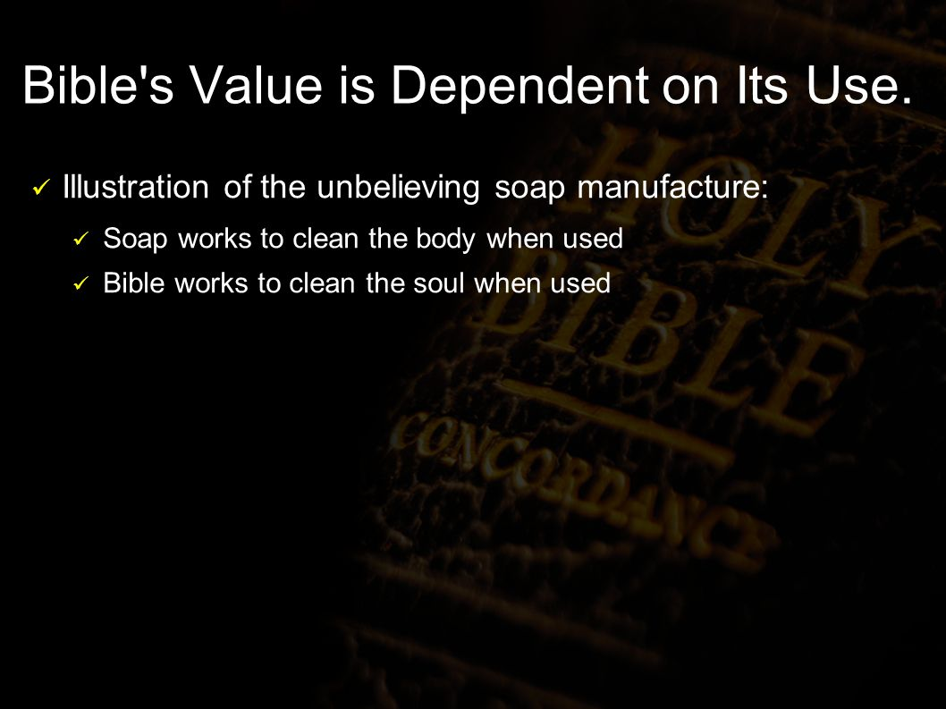 Bible s Value is Dependent on Its Use.