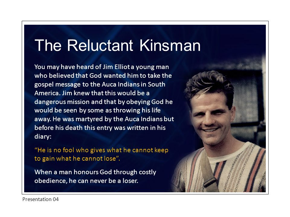 You may have heard of Jim Elliot a young man who believed that God wanted him to take the gospel message to the Auca Indians in South America. Jim kne