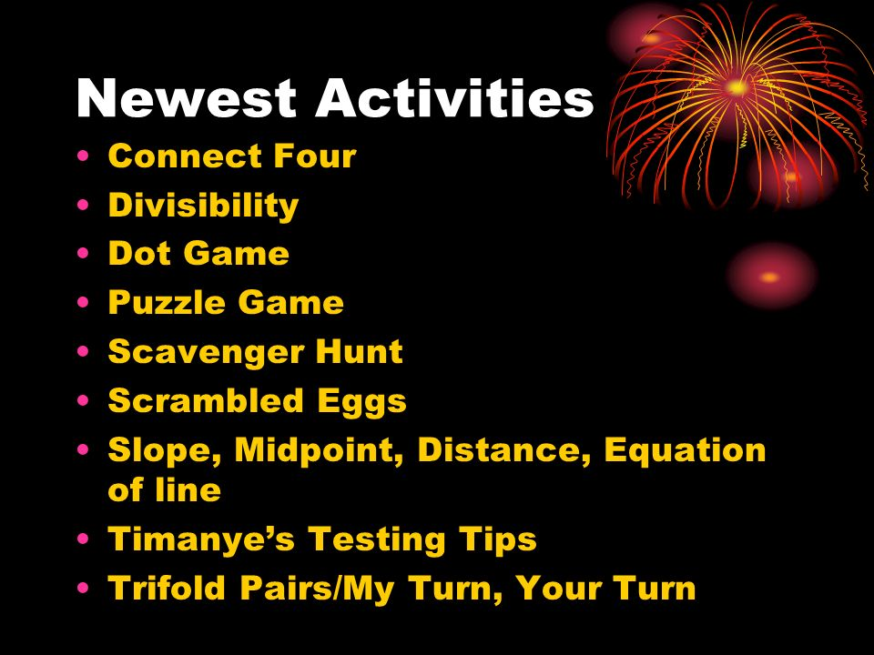 Newest Activities Connect Four Divisibility Dot Game Puzzle Game Scavenger Hunt Scrambled Eggs Slope, Midpoint, Distance, Equation of line Timanyes Te