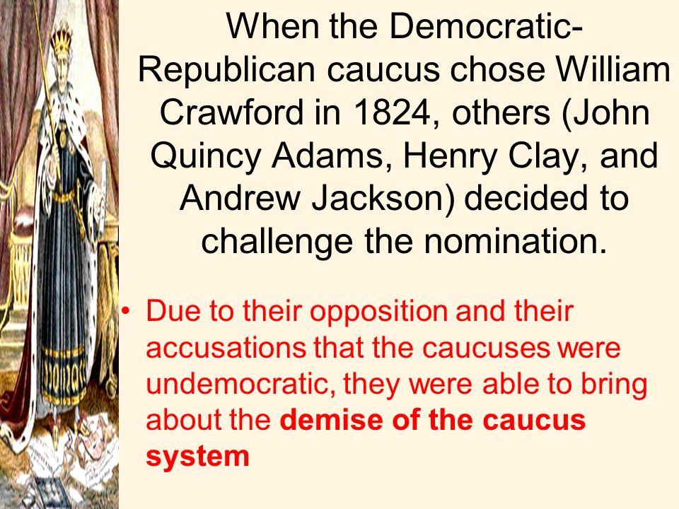 Jacksons Opponents in 1824 Henry Clay [KY] John Quincy Adams [MA] John C. Calhoun [SC] William H. Crawford [GA]