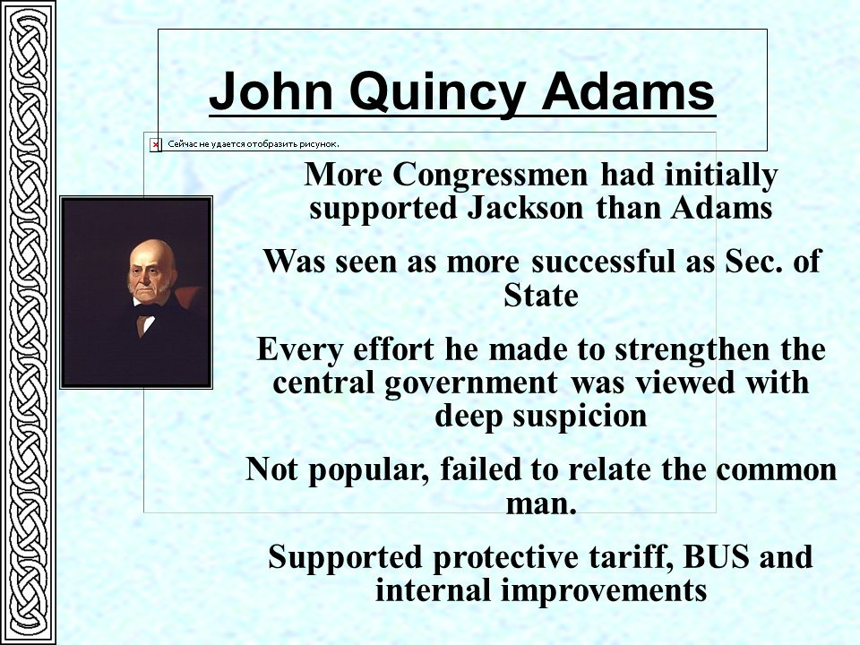 John Quincy Adams HOne of the ablest men, hardest workers, and finest intellectuals ever in the White House. Tried to promote not only manufacturing a