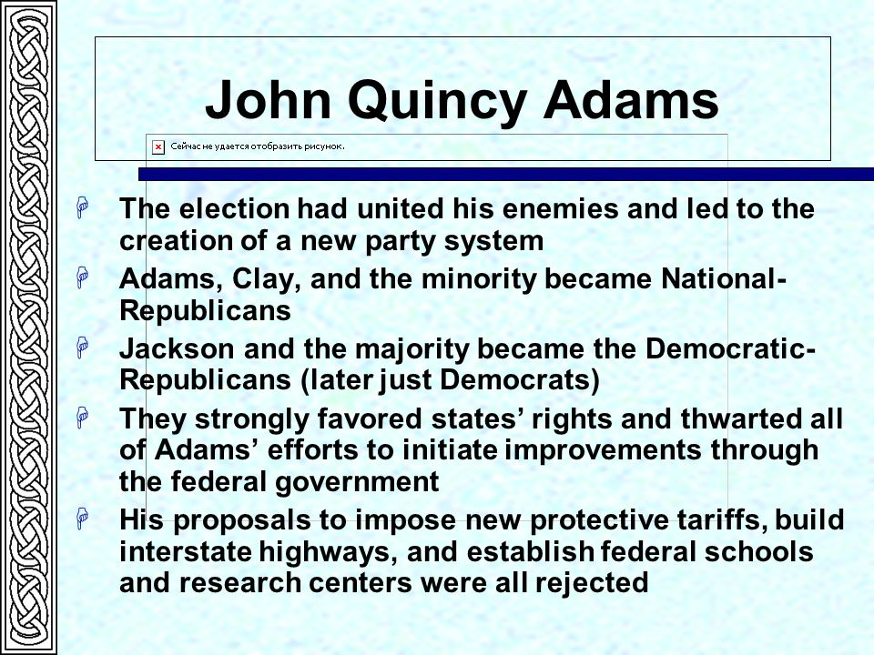 More Congressmen had initially supported Jackson than Adams Was seen as more successful as Sec. of State Every effort he made to strengthen the centra