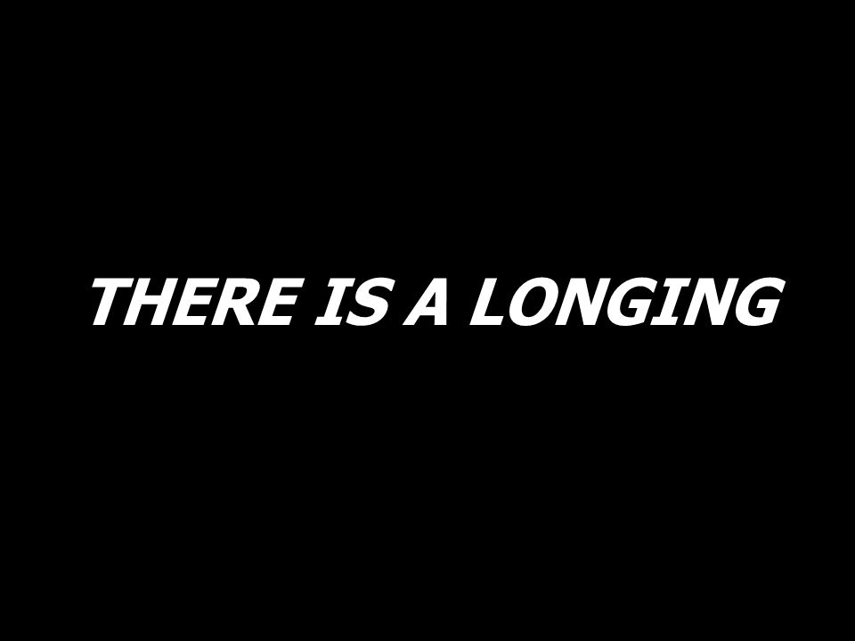 THERE IS A LONGING