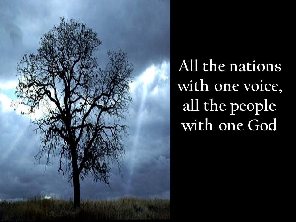 All the nations with one voice, all the people with one God