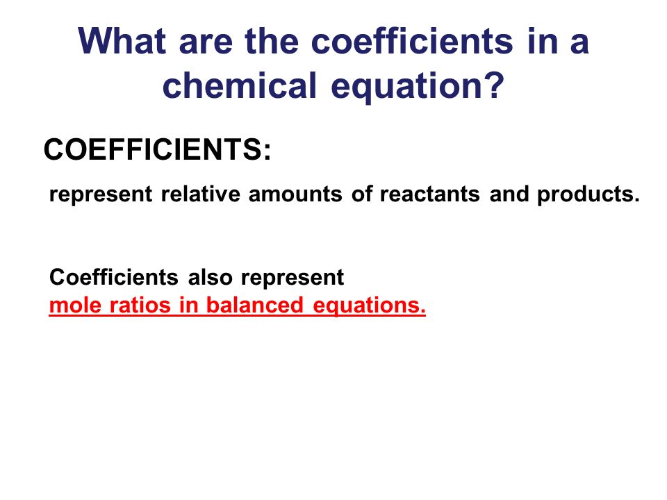 What are the coefficients in a chemical equation.