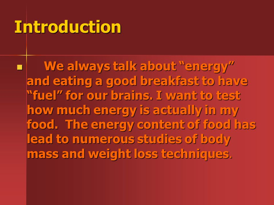 Introduction We always talk about energy and eating a good breakfast to have fuel for our brains.