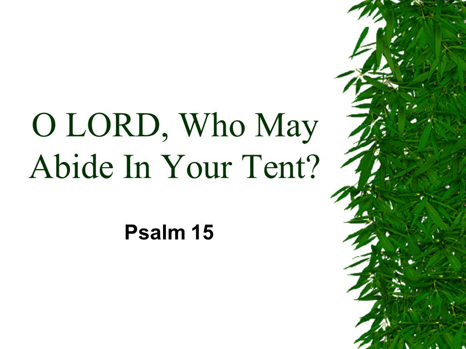 O LORD, Who May Abide In Your Tent Psalm 15