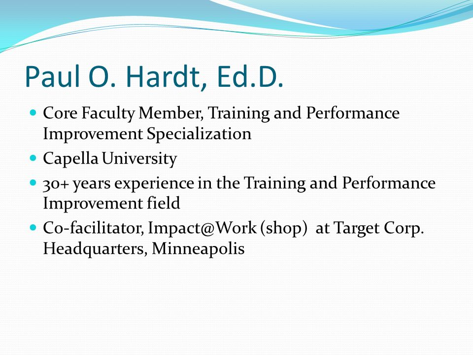 Core Faculty Member, Training and Performance Improvement Specialization Capella University 30+ years experience in the Training and Performance Impro
