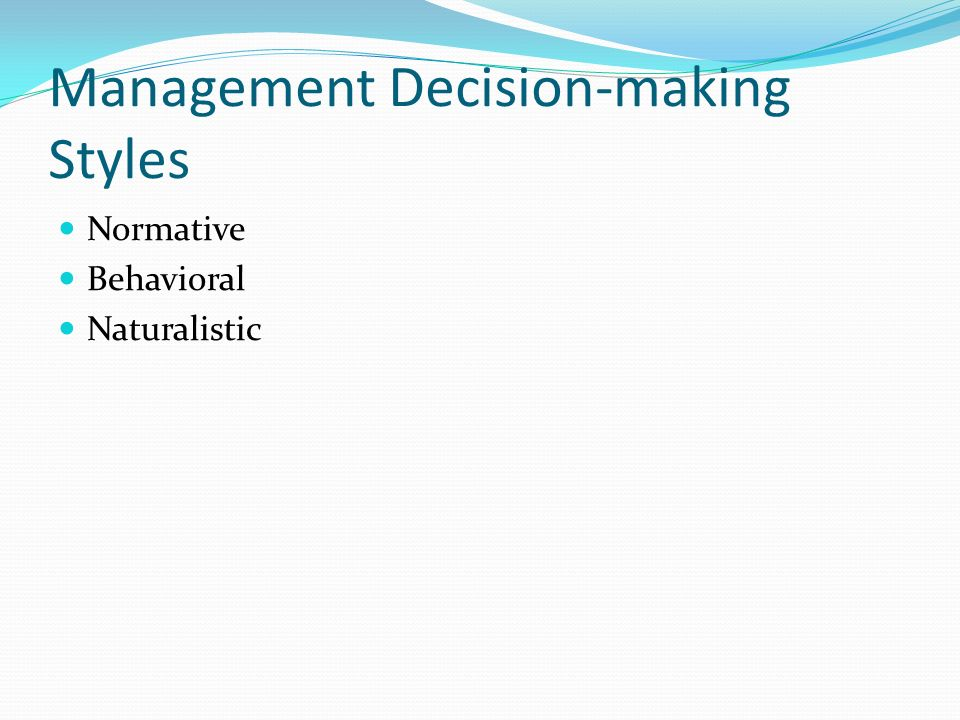 Management Decision-making Styles Normative Behavioral Naturalistic